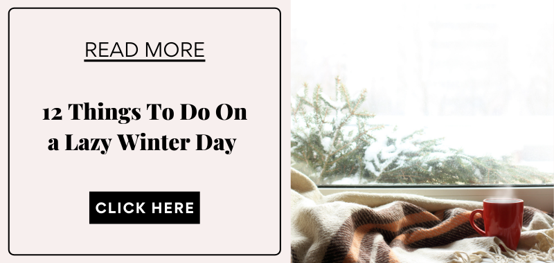 things to do on a lazy winter day