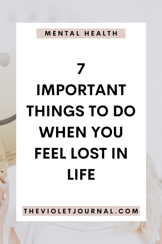 things to do when you feel lost in life