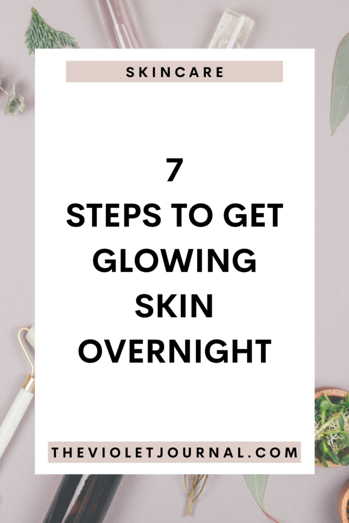 7 steps to get glowing skin overnight